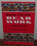"MBA #4040-0090  ""1972 How To Do Beadwork By Mary White"" Paper Back"